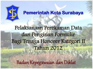 Pelaksanaan Perekaman  Data  dan Pengisian Formulir Bagi Tenaga Honorer Kategori  II Tahun 201 2