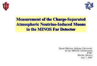Stuart Mufson, Indiana University for the MINOS Collaboration ICRC Merida, Mexico  July 7, 2007