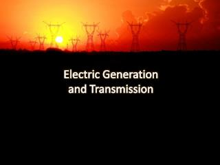 Electric Generation  and Transmission