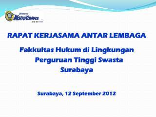 RAPAT KERJASAMA ANTAR LEMBAGA Fakkultas Hukum di Lingkungan Perguruan Tinggi Swasta Surabaya