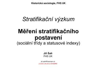 Stratifikační výzkum Měření stratifikačního postavení (sociální třídy a statusové indexy)