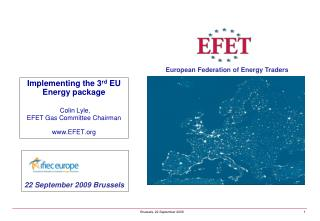 Implementing the 3 rd  EU Energy package Colin Lyle,  EFET Gas Committee Chairman EFET