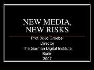 NEW MEDIA, NEW RISKS