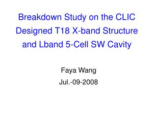 Breakdown Study on the CLIC Designed T18 X-band Structure and Lband 5-Cell SW Cavity