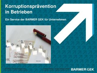 Korruptionspr�vention in Betrieben Ein Service der BARMER GEK f�r Unternehmen