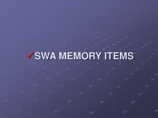 SWA MEMORY ITEMS