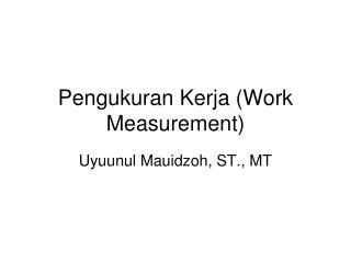 Pengukuran Kerja (Work Measurement)