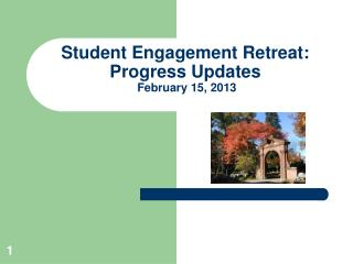 Student Engagement Retreat:  Progress Updates  February 15, 2013