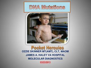 OZZIE SKINNER MT(AMT), CLT, MAOM JAMES A. HALEY VA HOSPITAL MOLECULAR DIAGNOSTICS 03/23/2013