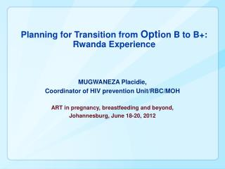 Planning for Transition from  Opti on B to B+: Rwanda Experience