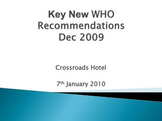 Key New  WHO Recommendations  Dec 2009