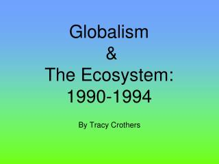 Globalism  &  The Ecosystem: 1990-1994