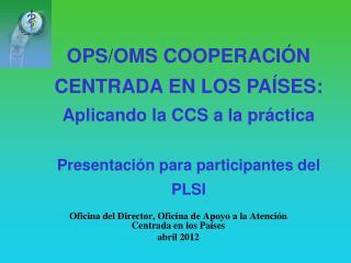 Oficina del Director, Oficina de Apoyo a la Atenci�n Centrada en los Pa�ses abril 2012