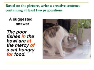 Based on the picture, write a creative sentence containing at least two prepositions.