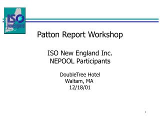 Patton Report Workshop ISO New England Inc. NEPOOL Participants DoubleTree Hotel Waltam, MA