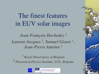 The finest features i n  EUV solar  images