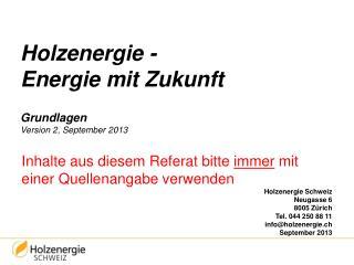 Holzenergie -  Energie mit Zukunft Grundlagen Version 2, September 2013