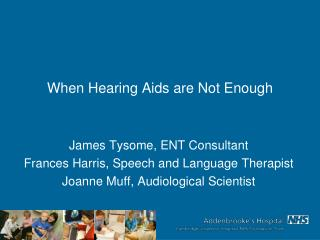 When Hearing Aids are Not Enough