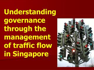 Understanding governance  through the management  of traffic flow  in Singapore