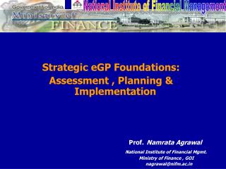 Strategic eGP Foundations: Assessment , Planning & Implementation Prof. Namrata Agrawal