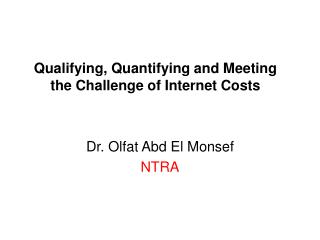 Qualifying, Quantifying and Meeting the Challenge of Internet Costs