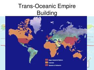 Trans-Oceanic Empire Building