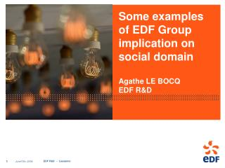 Some examples of EDF Group implication on social domain Agathe LE BOCQ EDF R&D