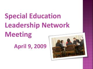 Special Education Leadership Network Meeting April 9, 2009