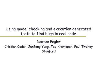 Using model checking and execution generated tests to find bugs in real code