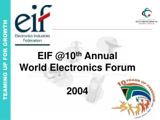 EIF @10 th  Annual  World Electronics Forum 2004