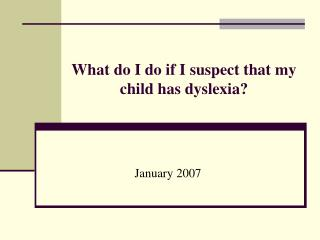 What do I do if I suspect that my child has dyslexia?
