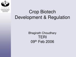 Crop Biotech Development & Regulation Bhagirath Choudhary TERI 09 th  Feb 2006