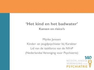 'Het kind en het badwater' Kansen  en  risico's Mijnke Janssen