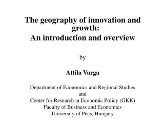 The geography of innovation and growth:  An introduction and overview by Attila Varga
