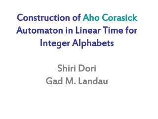 Construction of  Aho Corasick  Automaton in Linear Time for Integer Alphabets Shiri Dori