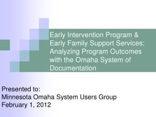 Presented to:  Minnesota Omaha System Users Group February 1, 2012