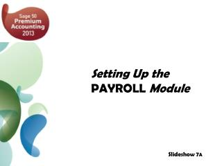 Setting Up the    PAYROLL  Module