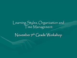Learning Styles, Organization and  Time Management