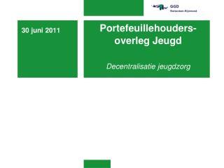 Portefeuillehouders-overleg Jeugd Decentralisatie jeugdzorg