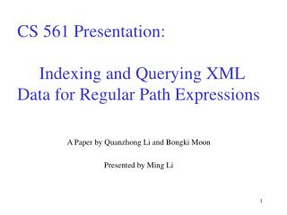 CS 561 Presentation:          Indexing and Querying XML Data for Regular Path Expressions