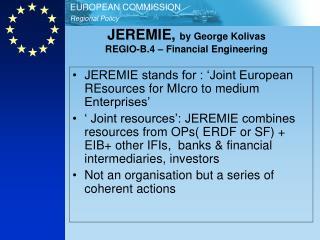 JEREMIE,  by George Kolivas REGIO-B.4 – Financial Engineering