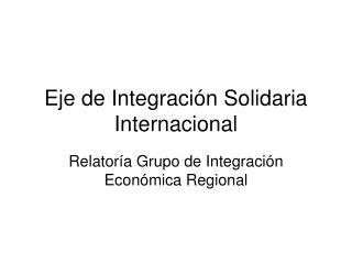 Eje de Integración Solidaria Internacional