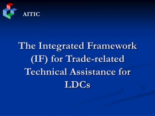 The Integrated Framework (IF) for Trade-related Technical Assistance for LDCs