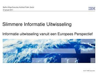 Slimmere Informatie Uitwisseling Informatie uitwisseling vanuit een Europees Perspectief