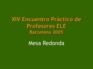 XIV Encuentro Práctico de Profesores ELE Barcelona  2005