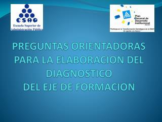 PREGUNTAS ORIENTADORAS PARA LA ELABORACION DEL DIAGNOSTICO  DEL EJE DE FORMACION