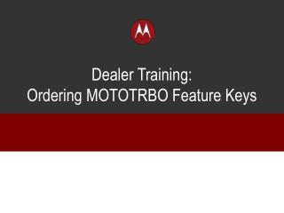Dealer Training:  Ordering MOTOTRBO Feature Keys