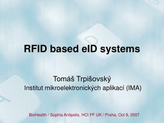 RFID based eID systems  Tomáš Trpišovský Institut mikroelektronických aplikací (IMA)