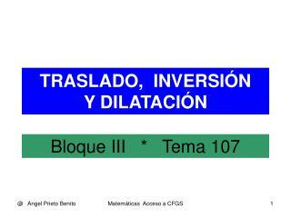 TRASLADO,  INVERSIÓN  Y DILATACIÓN