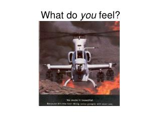 What do you feel